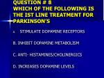 question 8 which of the following is the ist line treatment for parkinson s