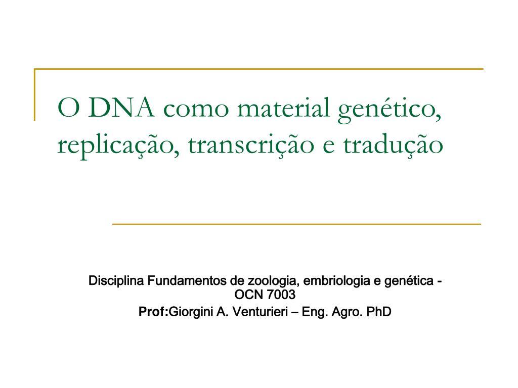 o dna como material gen tico replica o transcri o e tradu o l.
