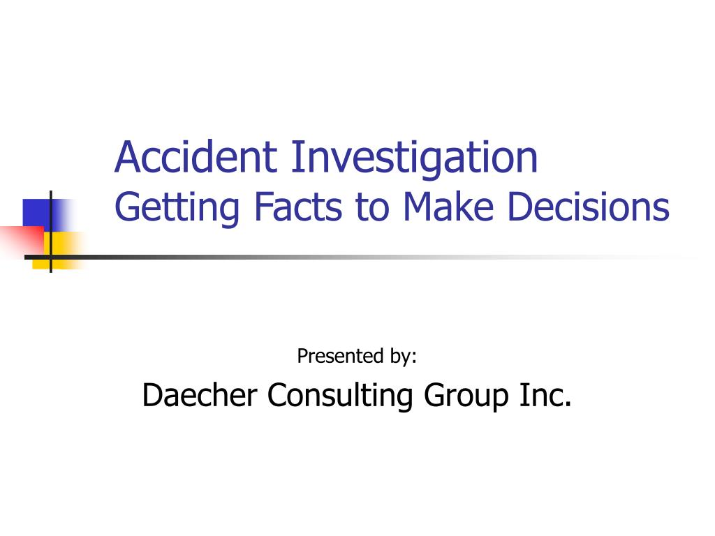 accident investigation getting facts to make decisions l.