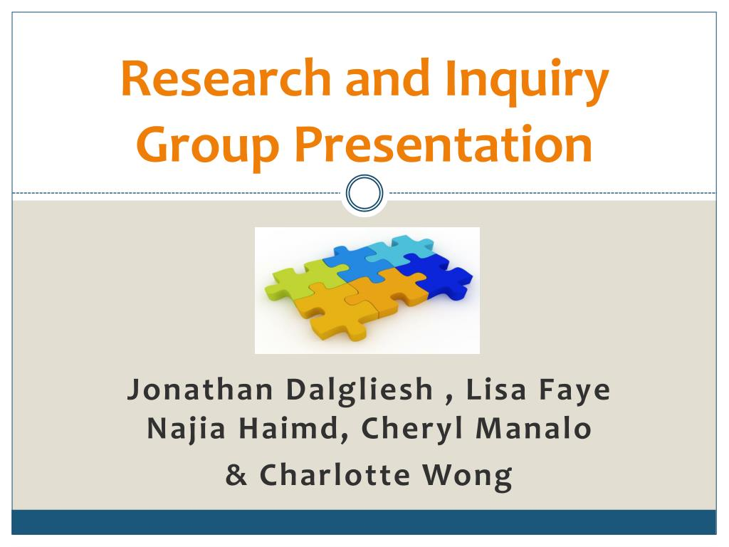 research and inquiry group presentation l.