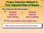 project selection method 5 time adjusted rate of return