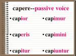 capere passive voice