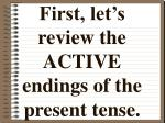 first let s review the active endings of the present tense