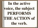 in the active voice the subject performs the action of the verb