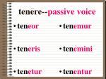 tenere passive voice