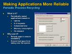 making applications more reliable periodic process recycling