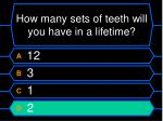 how many sets of teeth will you have in a lifetime1