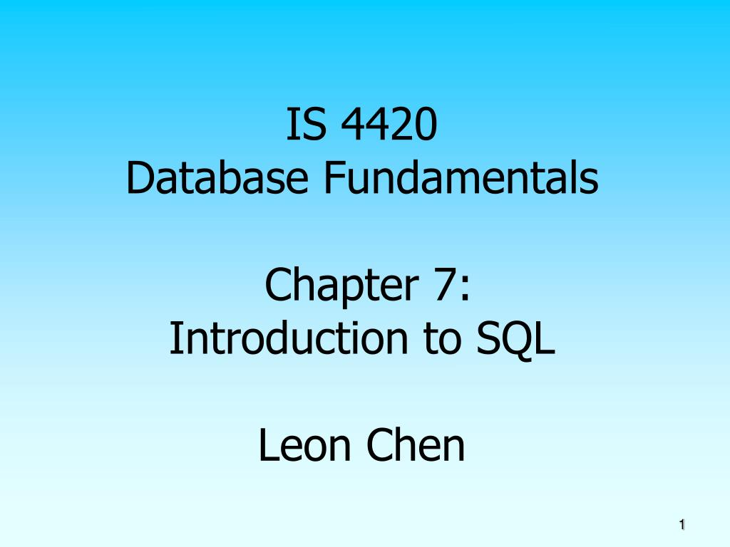 is 4420 database fundamentals chapter 7 introduction to sql leon chen l.