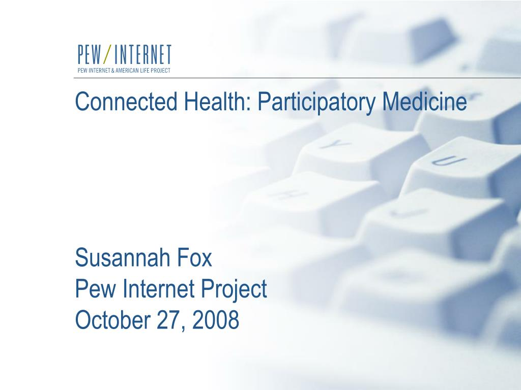 connected health participatory medicine susannah fox pew internet project october 27 2008 l.