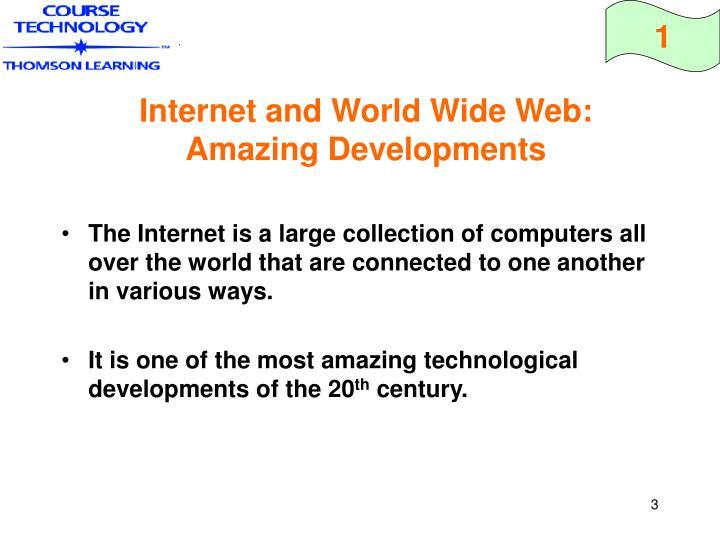 Internet and world wide web amazing developments