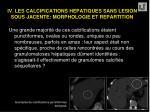 iv les calcifications hepatiques sans lesion sous jacente morphologie et repartition29