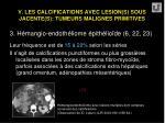 v les calcifications avec lesion s sous jacente s tumeurs malignes primitives46
