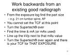 work backwards from an existing good radiograph