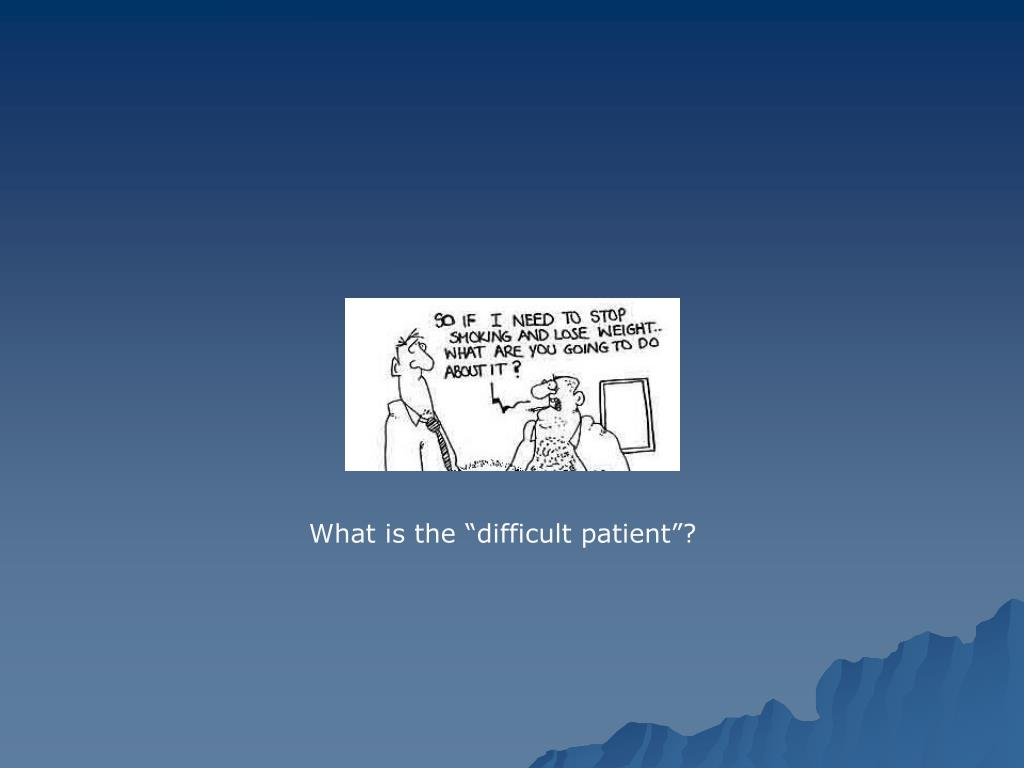 """What is the """"difficult patient""""?"""