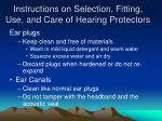 instructions on selection fitting use and care of hearing protectors