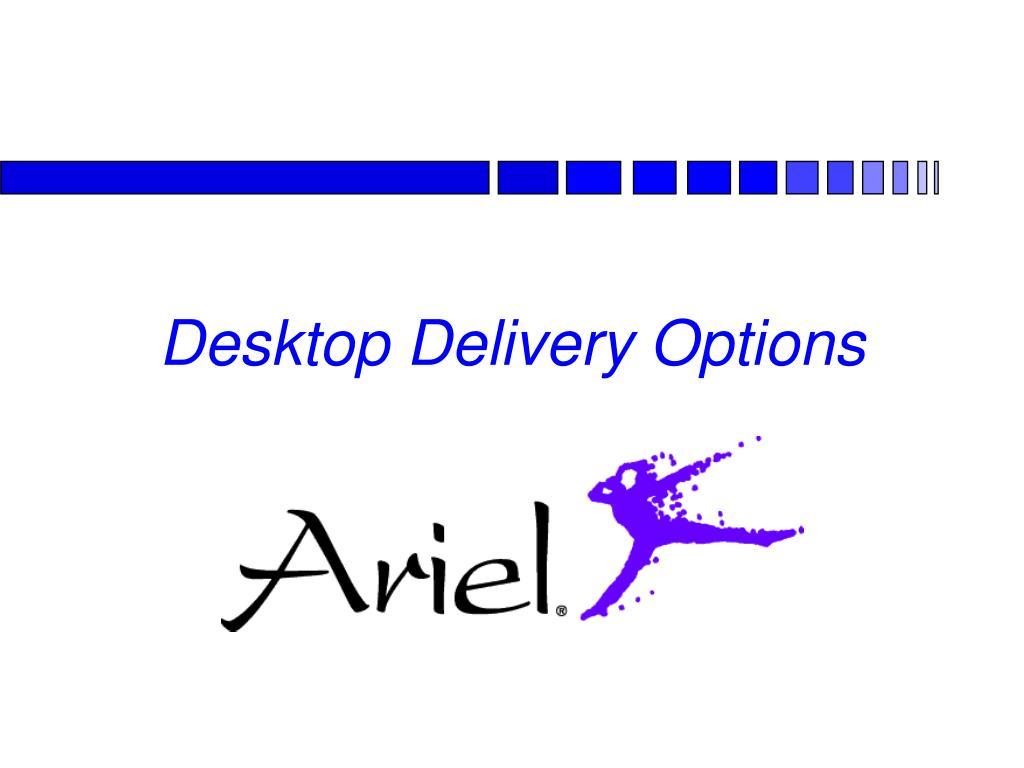 Desktop Delivery Options
