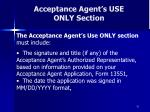 acceptance agent s use only section