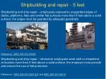 shipbuilding and repair 5 feet