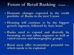 future of retail banking contd