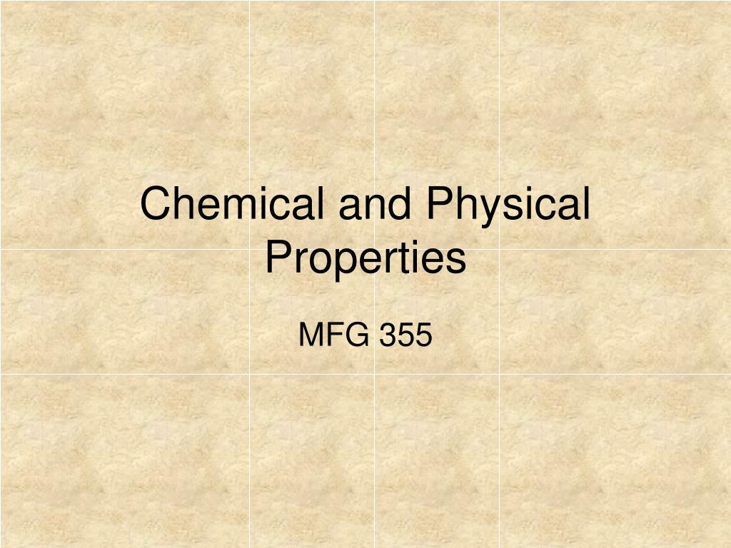 chemical and physical properties l.