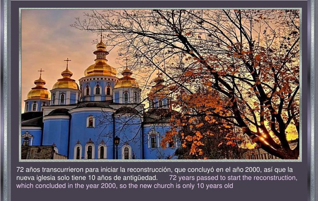72 años transcurrieron para iniciar la reconstrucción, que concluyó en el año 2000, así que la nueva iglesia solo tiene 10 años de antigüedad.