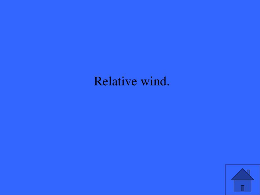 Relative wind.