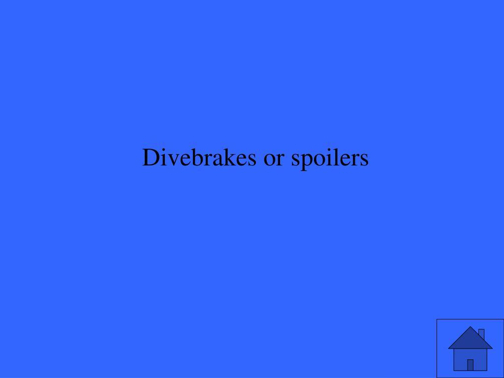 Divebrakes or spoilers