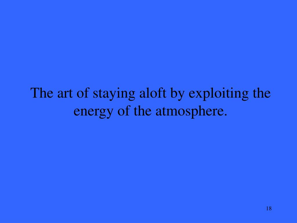 The art of staying aloft by exploiting the energy of the atmosphere.