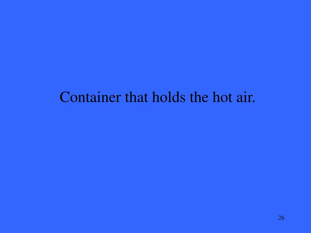 Container that holds the hot air.