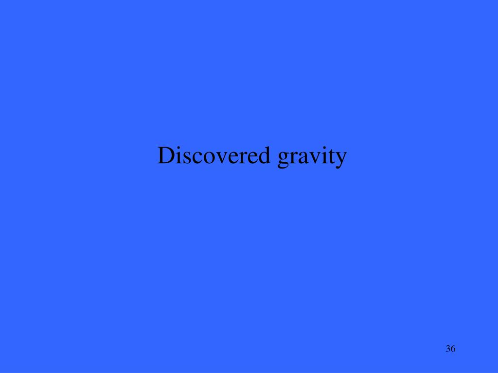Discovered gravity