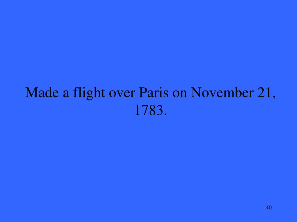 Made a flight over Paris on November 21, 1783.
