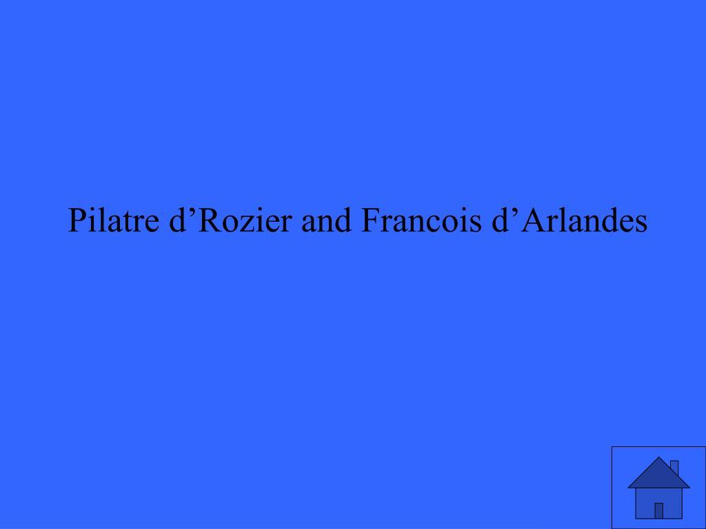 Pilatre d'Rozier and Francois d'Arlandes