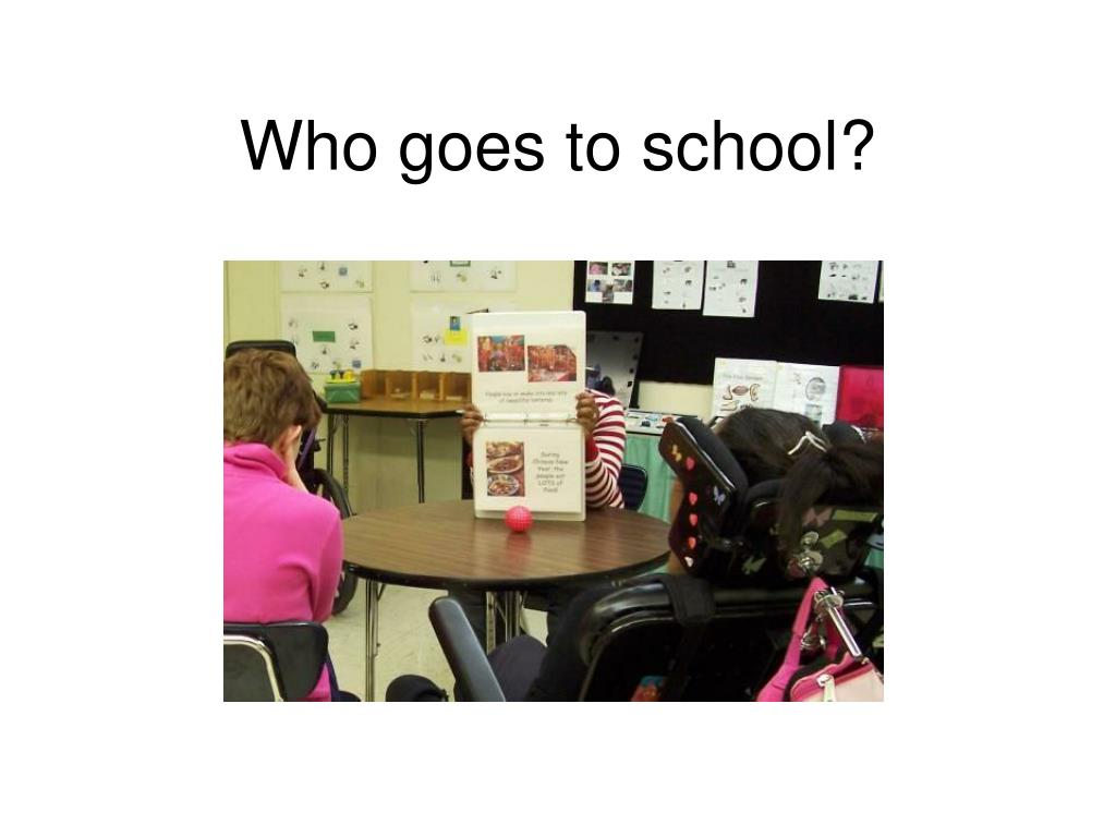 Who goes to school?