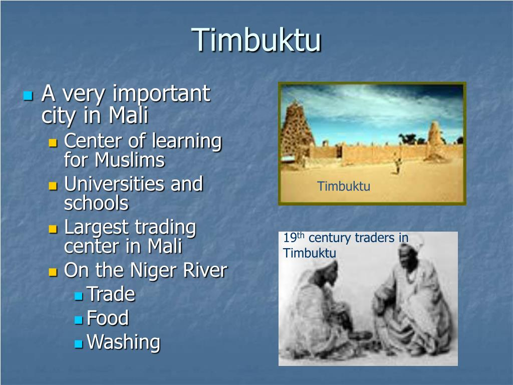 mali empire and important trading center Timbuktu- this city became the center of islamic it was also important because it was a trading post this made it one of the most important cities of mali.