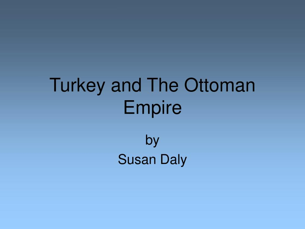 turkey and the ottoman empire l.