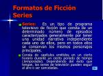 formatos de ficci n series