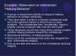 example observation w intervention helping behavior