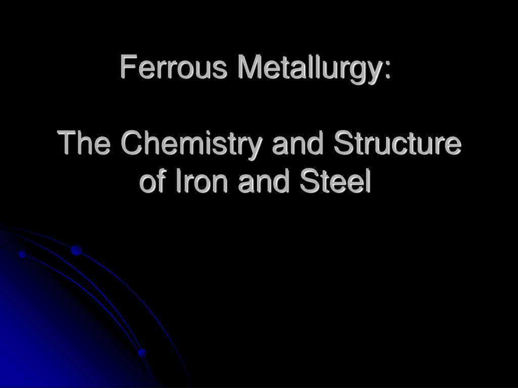 ferrous metallurgy the chemistry and structure of iron and steel l.