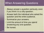 when answering questions