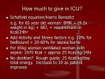how much to give in icu