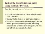 testing the possible rational zeros using synthetic division