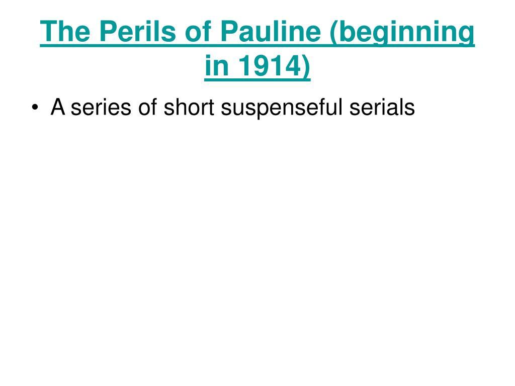The Perils of Pauline (beginning in 1914)