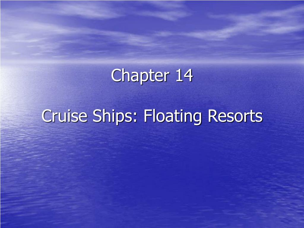 chapter 14 cruise ships floating resorts l.