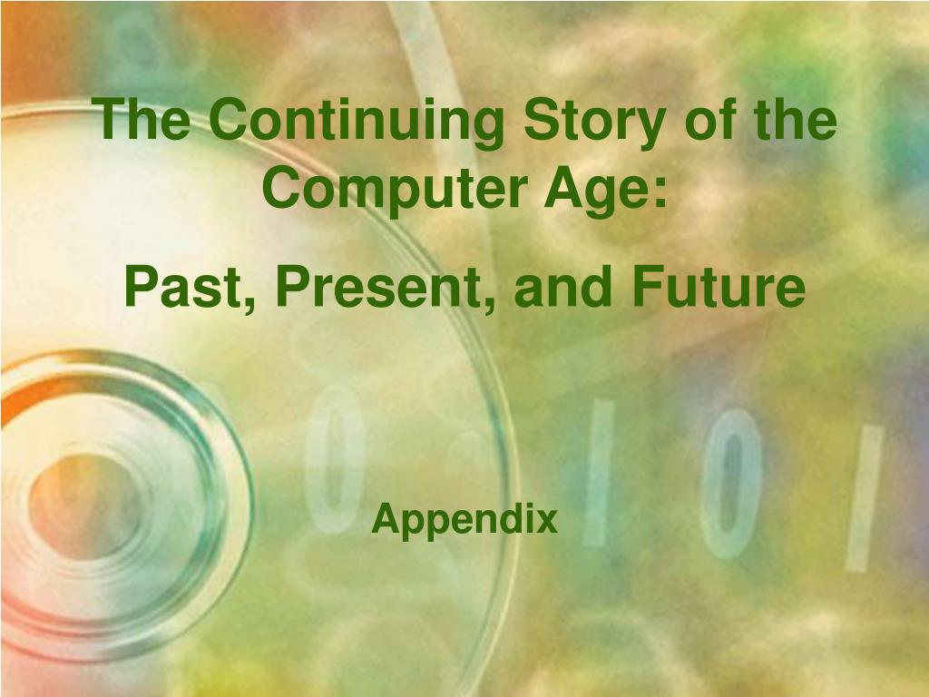 the continuing story of the computer age past present and future l.