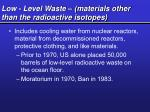 low level waste materials other than the radioactive isotopes
