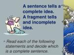 a sentence tells a complete idea a fragment tells and incomplete idea