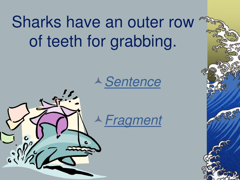 Sharks have an outer row of teeth for grabbing.