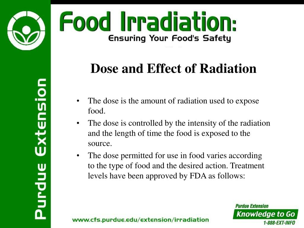 The dose is the amount of radiation used to expose food.
