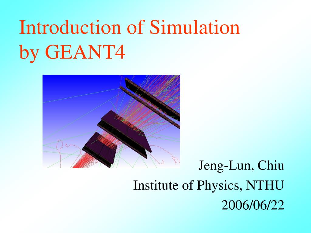 introduction of simulation by geant4 l.