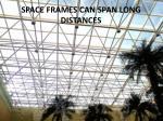 space frames can span long distances